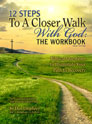 Twelve Steps to a Closer Walk with God: The Workbook, 3rd Edition